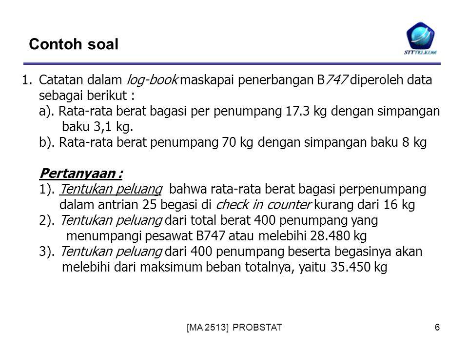 [MA 2513] PROBSTAT6 1.Catatan dalam log-book maskapai penerbangan B747 diperoleh data sebagai berikut : a). Rata-rata berat bagasi per penumpang 17.3
