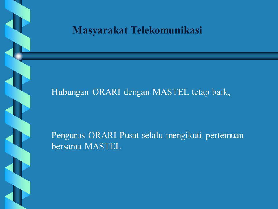 Hubungan ORARI dengan MASTEL tetap baik, Masyarakat Telekomunikasi Pengurus ORARI Pusat selalu mengikuti pertemuan bersama MASTEL