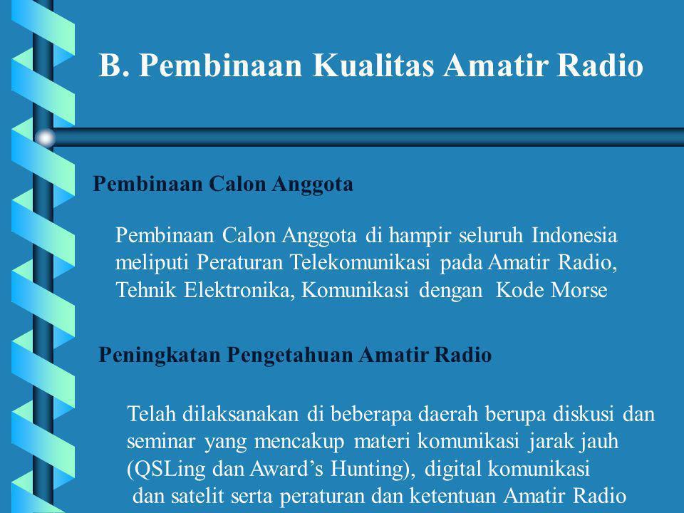 Pembinaan Calon Anggota di hampir seluruh Indonesia meliputi Peraturan Telekomunikasi pada Amatir Radio, Tehnik Elektronika, Komunikasi dengan Kode Morse B.