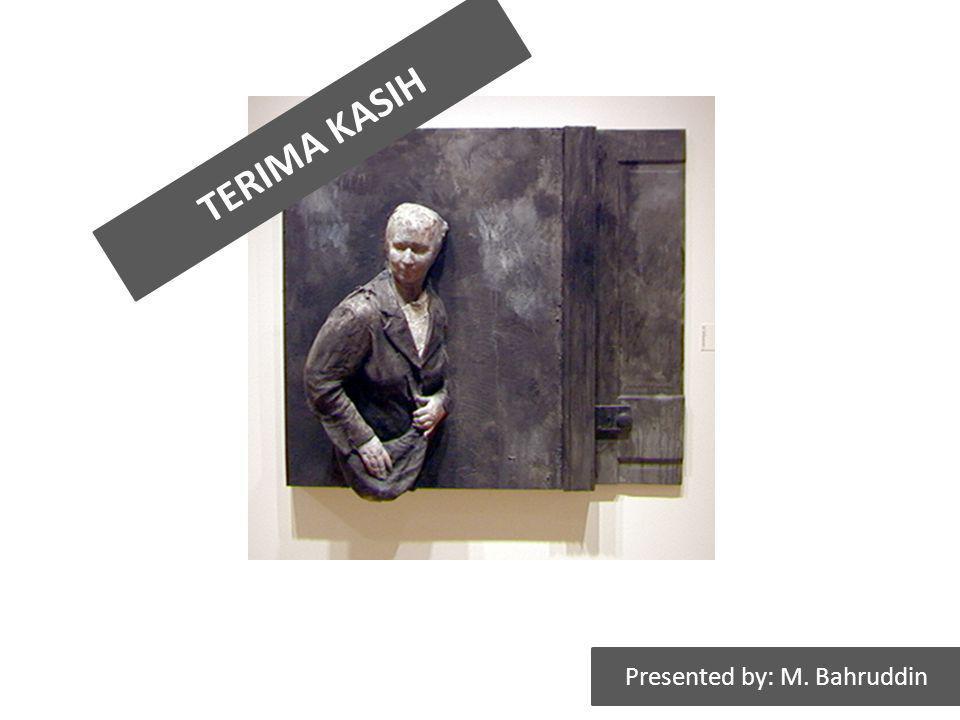TERIMA KASIH Presented by: M. Bahruddin