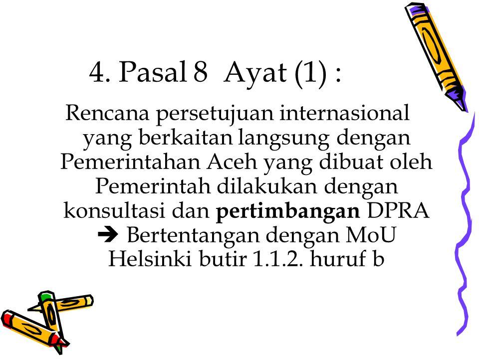 4. Pasal 8 Ayat (1) : Rencana persetujuan internasional yang berkaitan langsung dengan Pemerintahan Aceh yang dibuat oleh Pemerintah dilakukan dengan