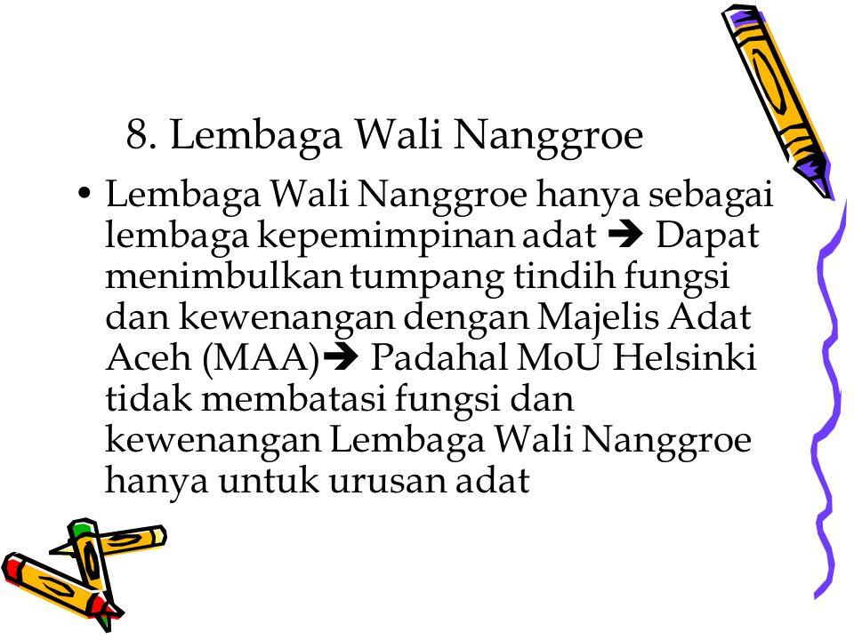 8. Lembaga Wali Nanggroe Lembaga Wali Nanggroe hanya sebagai lembaga kepemimpinan adat  Dapat menimbulkan tumpang tindih fungsi dan kewenangan dengan