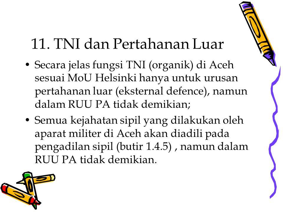 11. TNI dan Pertahanan Luar Secara jelas fungsi TNI (organik) di Aceh sesuai MoU Helsinki hanya untuk urusan pertahanan luar (eksternal defence), namu