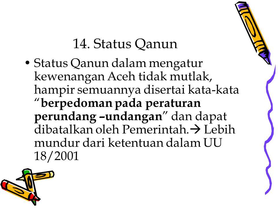 """14. Status Qanun Status Qanun dalam mengatur kewenangan Aceh tidak mutlak, hampir semuannya disertai kata-kata """" berpedoman pada peraturan perundang –"""