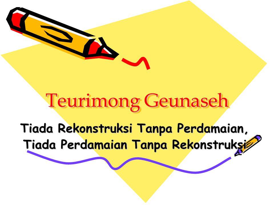 Teurimong Geunaseh Tiada Rekonstruksi Tanpa Perdamaian, Tiada Perdamaian Tanpa Rekonstruksi