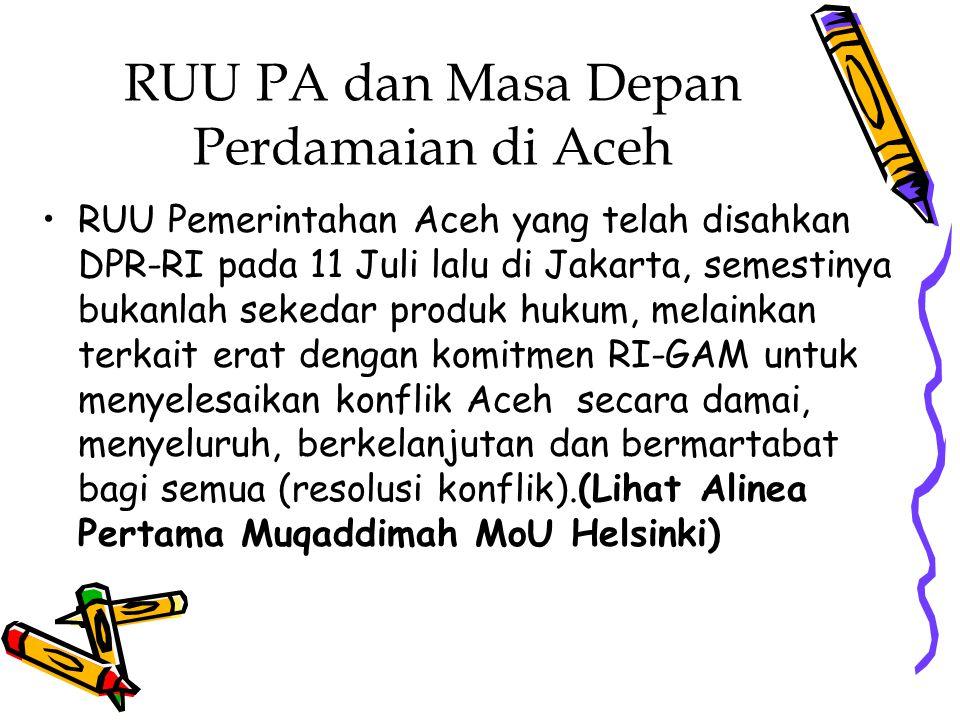 RUU PA dan Masa Depan Perdamaian di Aceh RUU Pemerintahan Aceh yang telah disahkan DPR-RI pada 11 Juli lalu di Jakarta, semestinya bukanlah sekedar pr