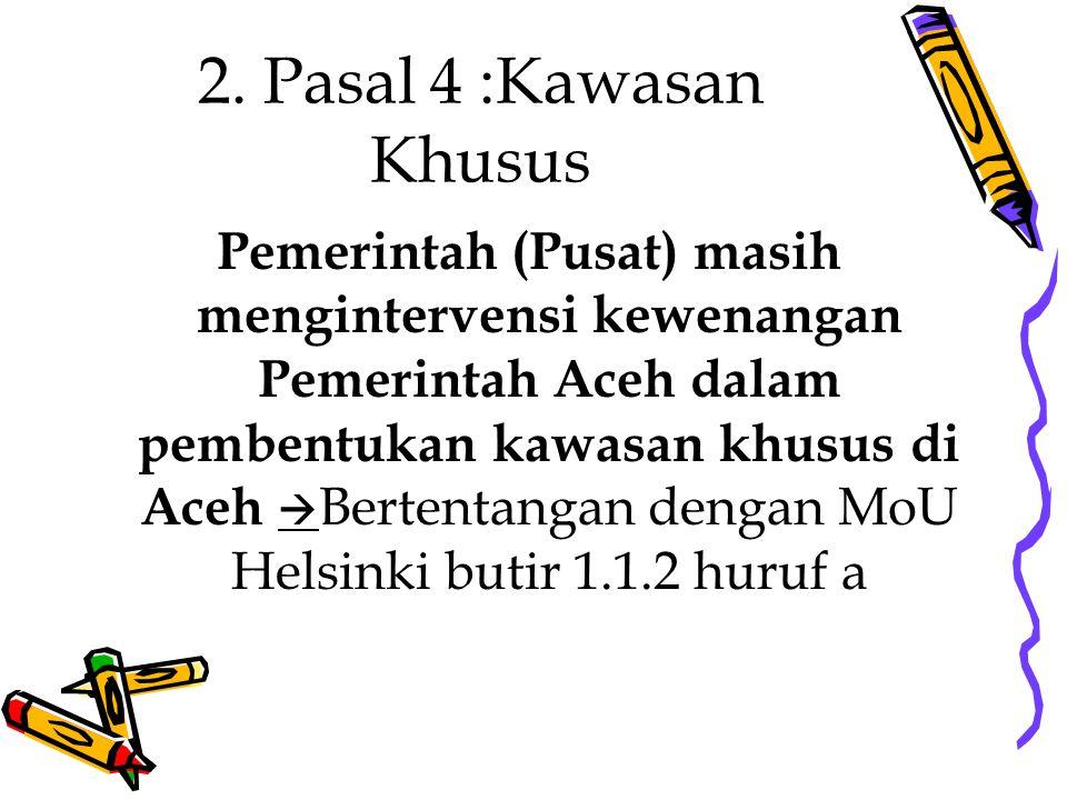 2. Pasal 4 :Kawasan Khusus Pemerintah (Pusat) masih mengintervensi kewenangan Pemerintah Aceh dalam pembentukan kawasan khusus di Aceh  Bertentangan