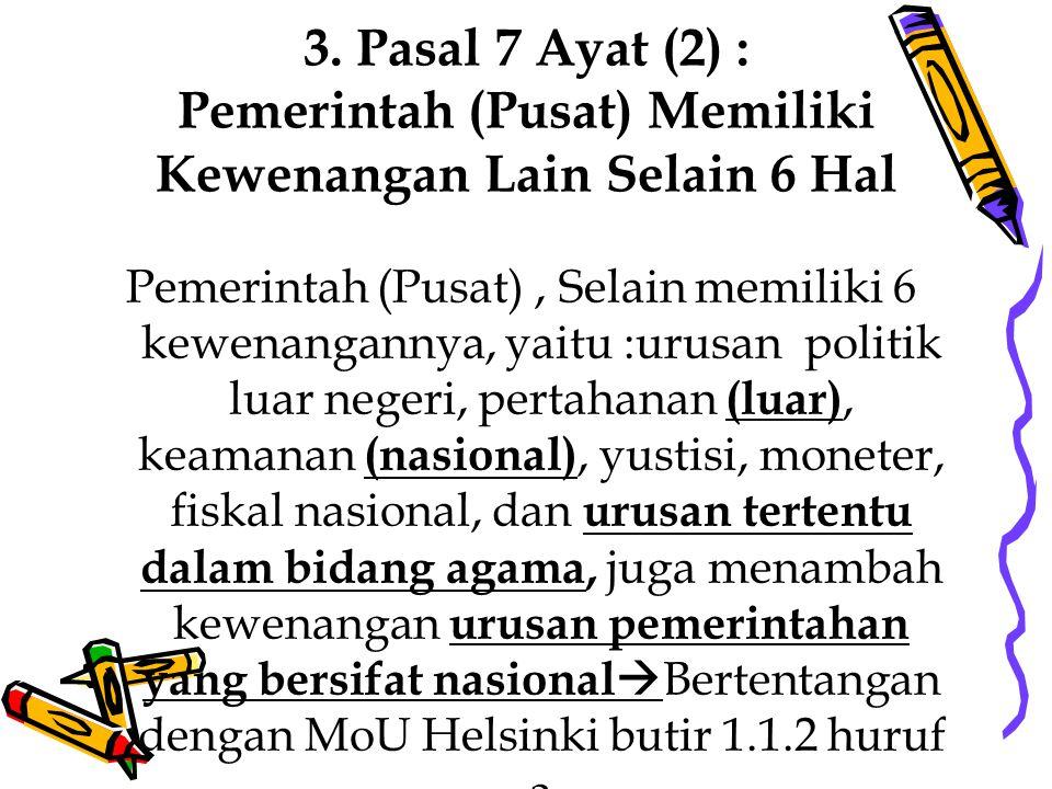 3. Pasal 7 Ayat (2) : Pemerintah (Pusat) Memiliki Kewenangan Lain Selain 6 Hal Pemerintah (Pusat), Selain memiliki 6 kewenangannya, yaitu :urusan poli