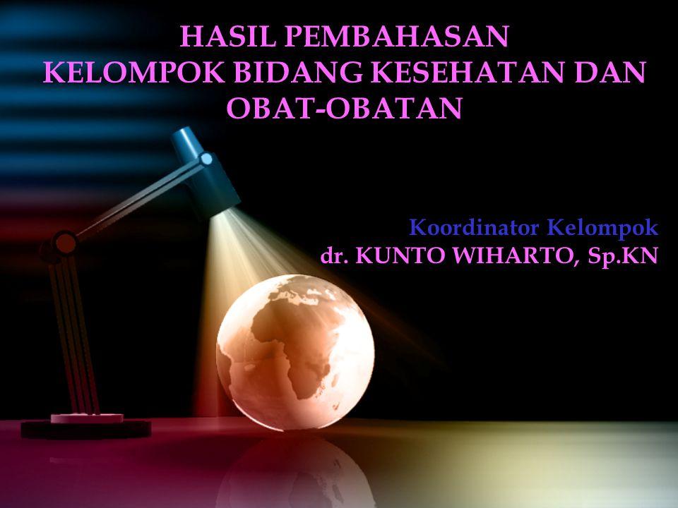 HASIL PEMBAHASAN KELOMPOK BIDANG KESEHATAN DAN OBAT-OBATAN Koordinator Kelompok dr. KUNTO WIHARTO, Sp.KN