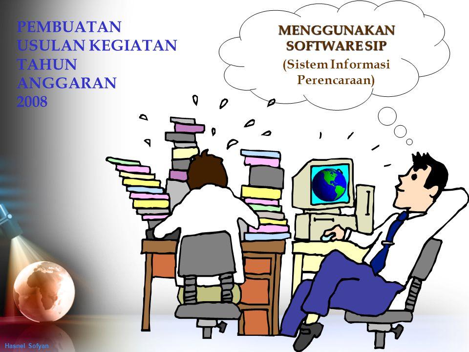 PEMBUATAN USULAN KEGIATAN TAHUN ANGGARAN 2008 MENGGUNAKAN SOFTWARE SIP (Sistem Informasi Perencaraan) Hasnel Sofyan