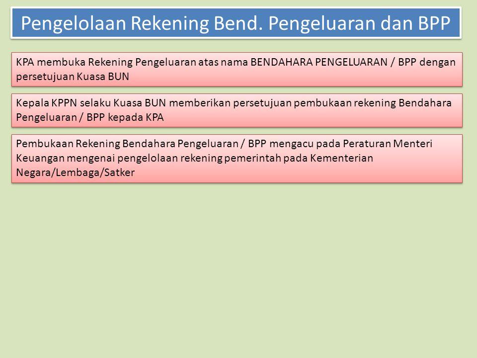 Pengelolaan Rekening Bend. Pengeluaran dan BPP KPA membuka Rekening Pengeluaran atas nama BENDAHARA PENGELUARAN / BPP dengan persetujuan Kuasa BUN Kep