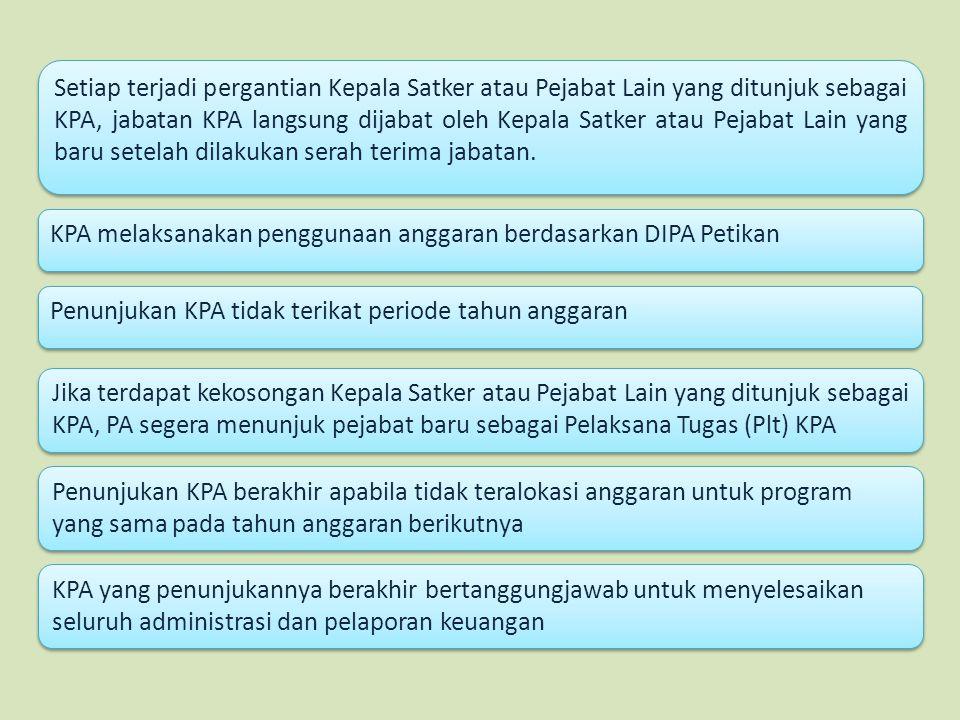 KPA melaksanakan penggunaan anggaran berdasarkan DIPA Petikan Penunjukan KPA tidak terikat periode tahun anggaran Jika terdapat kekosongan Kepala Satk