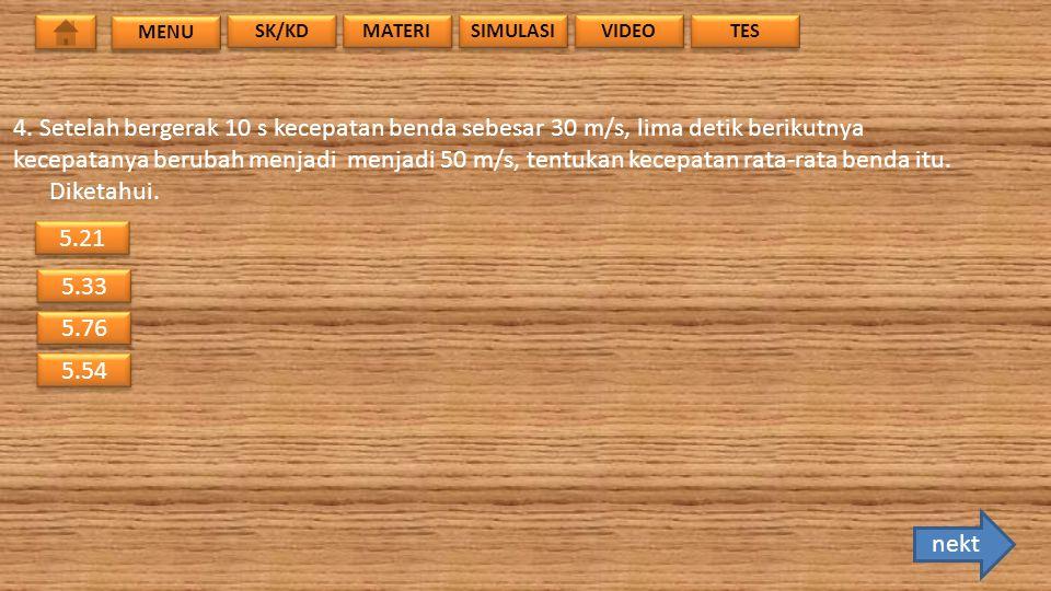 MENU TES VIDEO SIMULASI MATERI SK/KD 4. Setelah bergerak 10 s kecepatan benda sebesar 30 m/s, lima detik berikutnya kecepatanya berubah menjadi menjad