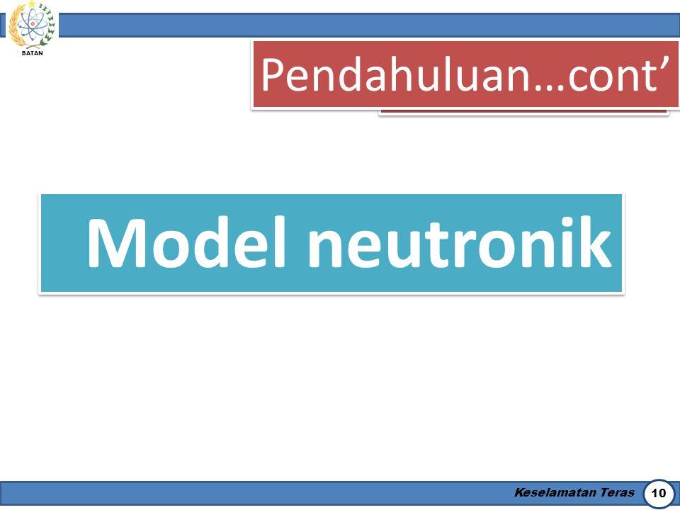 BATAN Keselamatan Teras 10 Model neutronik Pendahuluan Pendahuluan…cont'