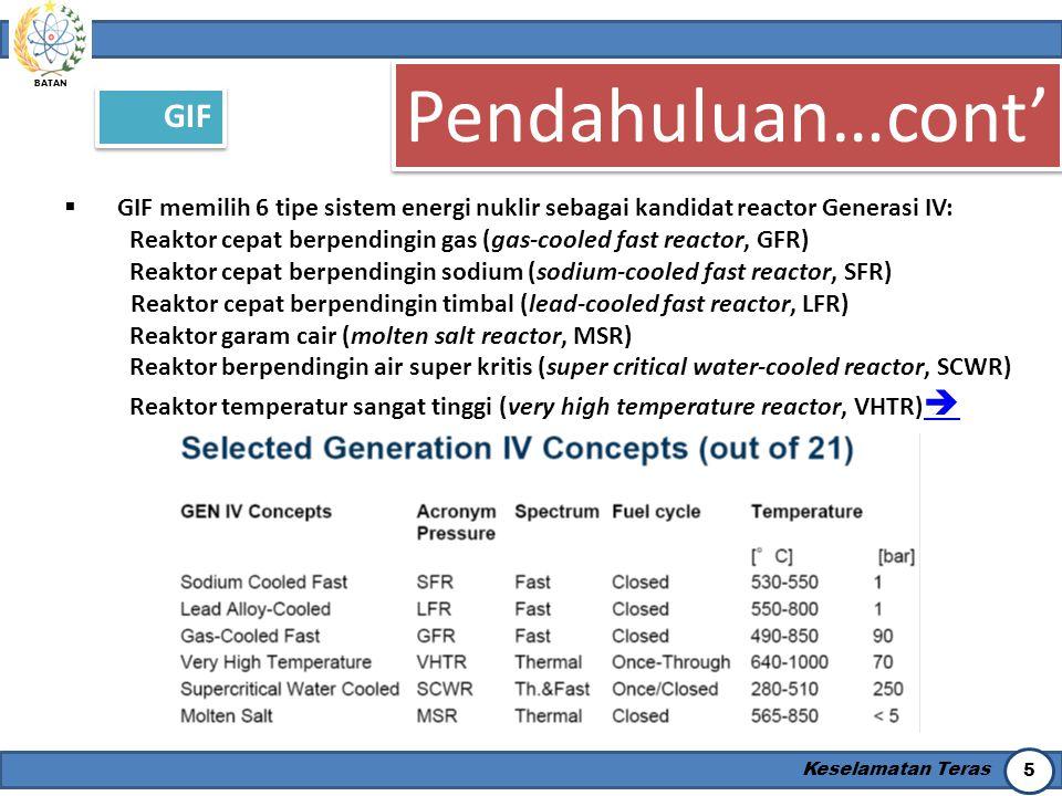 BATAN Keselamatan Teras 5 Pendahuluan…cont' GIF  GIF memilih 6 tipe sistem energi nuklir sebagai kandidat reactor Generasi IV: Reaktor cepat berpendi