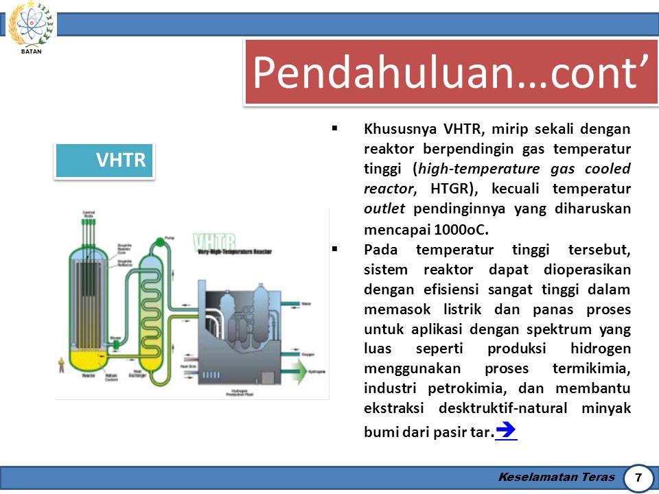 BATAN Keselamatan Teras 8 Pendahuluan…cont' VHTR  Konsep HTGR pada dasarnya bergantung pada pemanfaatan partikel bahan bakar berlapis yang dikembangkan pada awal tahun 1960-an.
