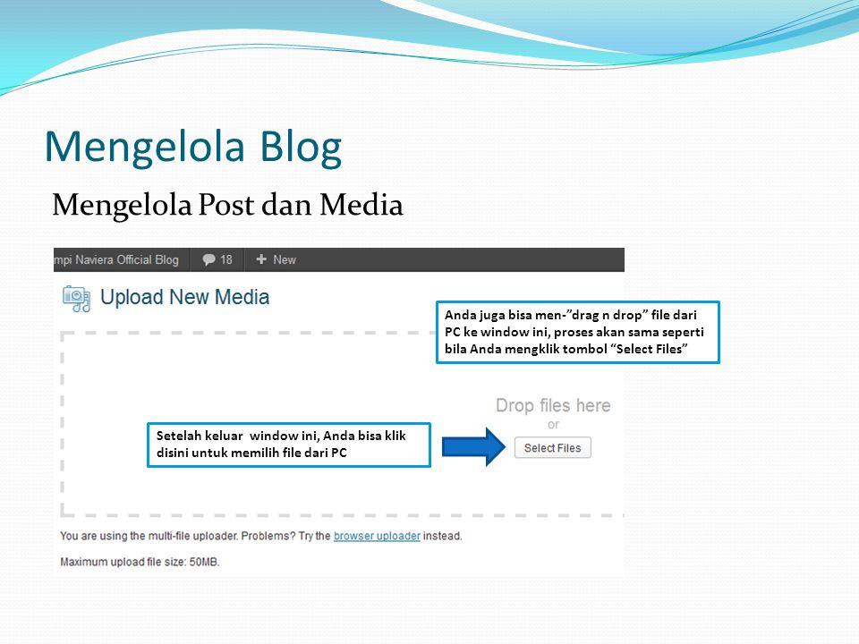 Mengelola Blog Mengelola Post dan Media Setelah keluar window ini, Anda bisa klik disini untuk memilih file dari PC Anda juga bisa men- drag n drop file dari PC ke window ini, proses akan sama seperti bila Anda mengklik tombol Select Files