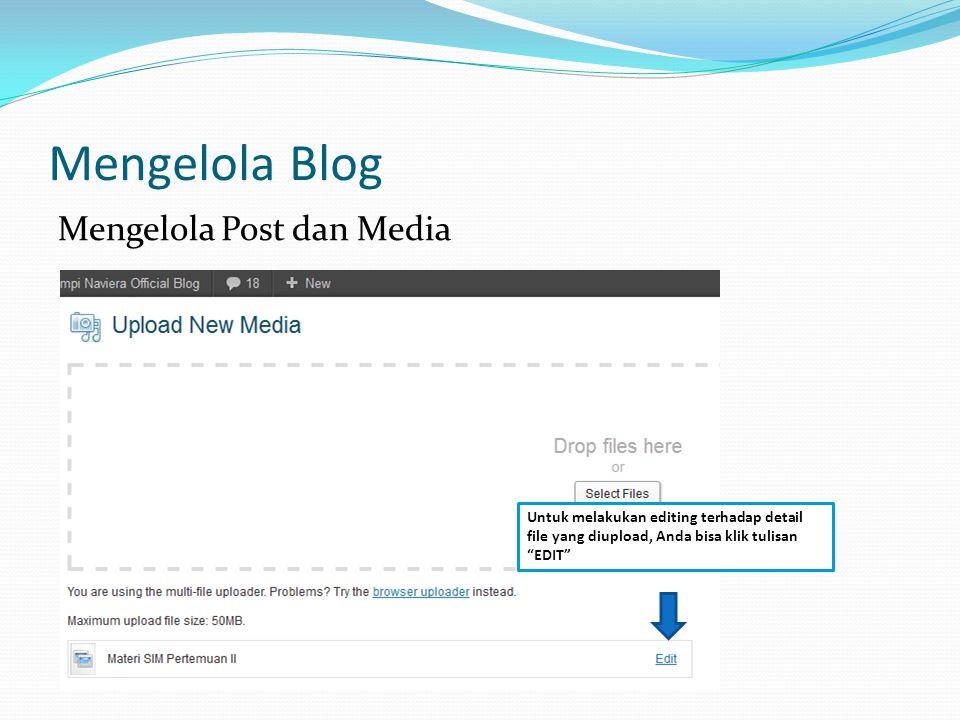 Mengelola Blog Mengelola Post dan Media Untuk melakukan editing terhadap detail file yang diupload, Anda bisa klik tulisan EDIT