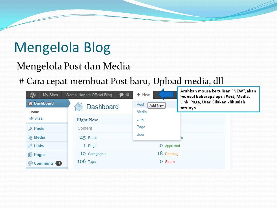 Mengelola Blog Mengelola Post dan Media # Cara cepat membuat Post baru, Upload media, dll Arahkan mouse ke tulisan NEW , akan muncul beberapa opsi: Post, Media, Link, Page, User.