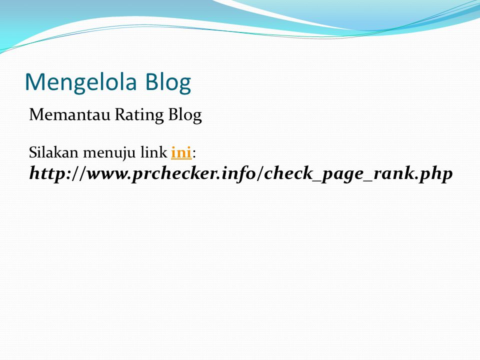 Mengelola Blog Memantau Rating Blog Silakan menuju link ini: http://www.prchecker.info/check_page_rank.phpini
