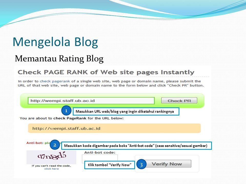 Mengelola Blog Memantau Rating Blog Masukkan URL web/blog yang ingin diketahui rankingnya 1 Masukkan kode digambar pada boks Anti-bot code (case sensitive/sesuai gambar) 2 Klik tombol Verify Now 3