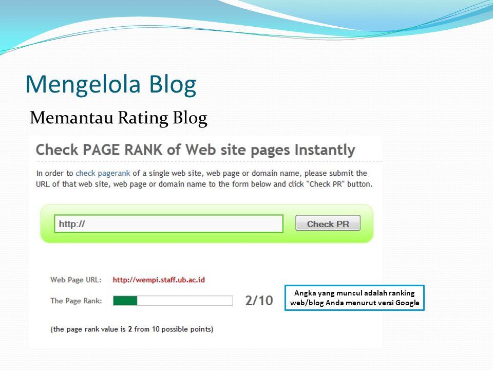 Mengelola Blog Memantau Rating Blog Angka yang muncul adalah ranking web/blog Anda menurut versi Google