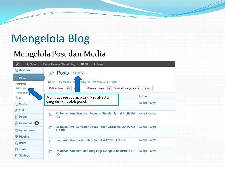 Mengelola Blog Mengelola Post dan Media Membuat post baru, bisa klik salah satu yang ditunjuk oleh panah