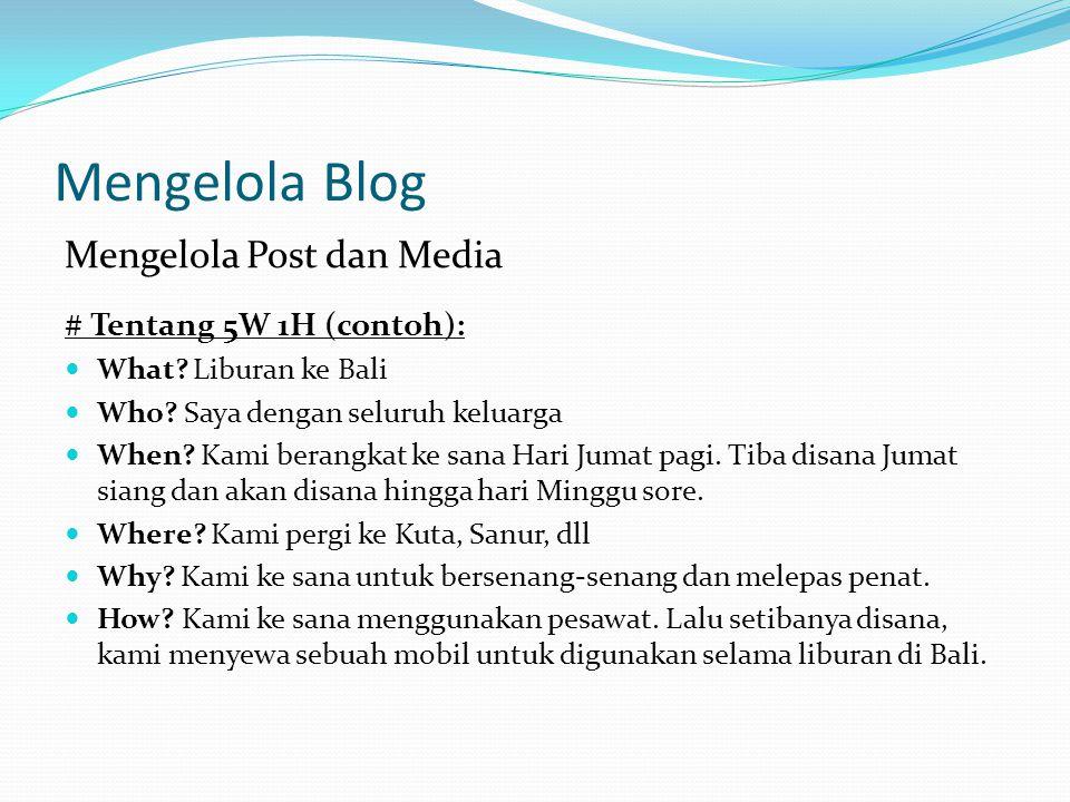 Mengelola Blog Mengelola Post dan Media # Tentang 5W 1H (contoh): What.