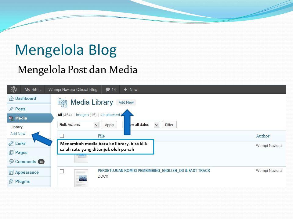 Mengelola Blog Mengelola Post dan Media Menambah media baru ke library, bisa klik salah satu yang ditunjuk oleh panah