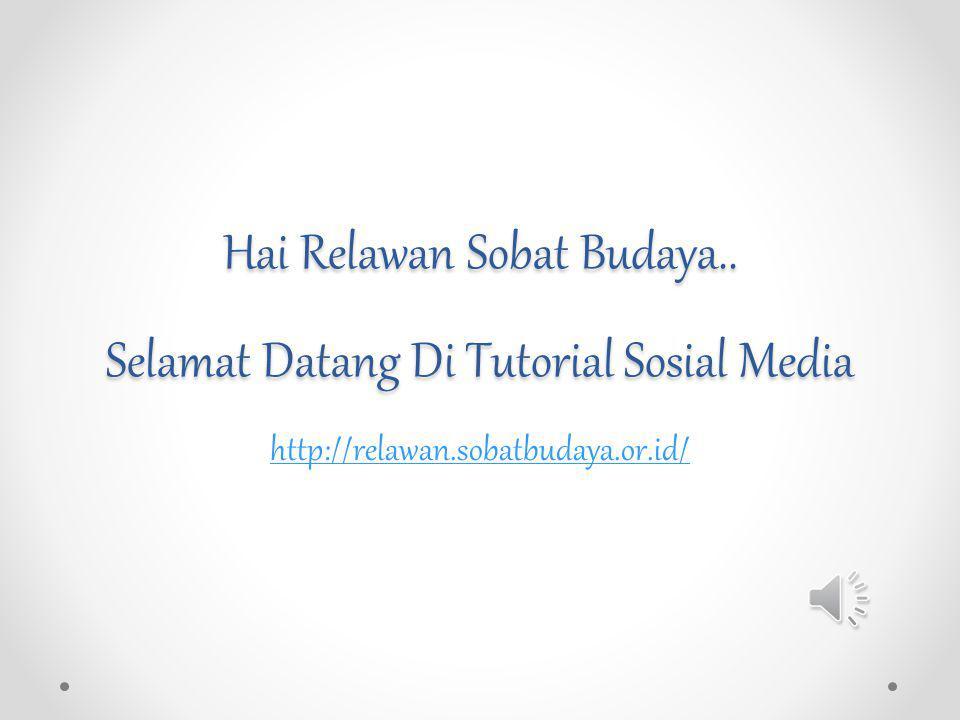 Hai Relawan Sobat Budaya.. Selamat Datang Di Tutorial Sosial Media http://relawan.sobatbudaya.or.id/