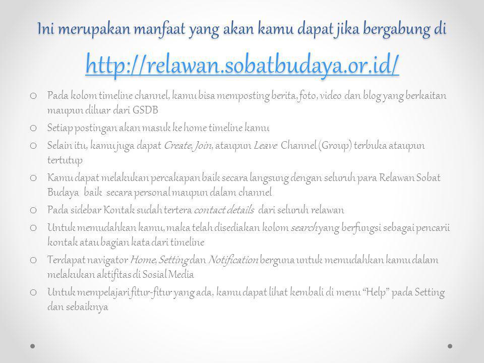 Ini merupakan manfaat yang akan kamu dapat jika bergabung di http://relawan.sobatbudaya.or.id/ http://relawan.sobatbudaya.or.id/ o Pada kolom timeline