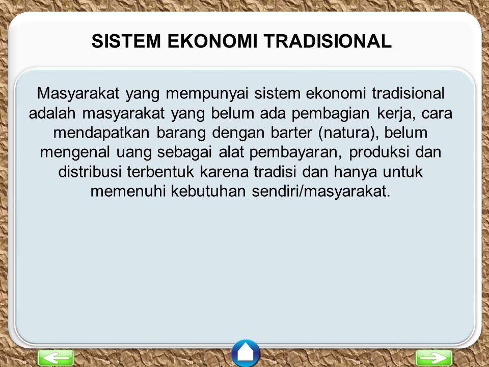 c c SISTEM EKONOMI TRADISIONAL Masyarakat yang mempunyai sistem ekonomi tradisional adalah masyarakat yang belum ada pembagian kerja, cara mendapatkan