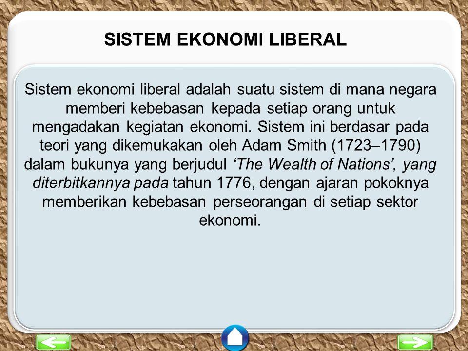 c c SISTEM EKONOMI LIBERAL Sistem ekonomi liberal adalah suatu sistem di mana negara memberi kebebasan kepada setiap orang untuk mengadakan kegiatan e