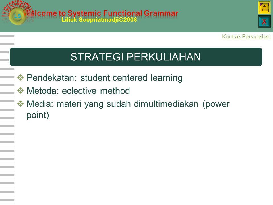 LS Liliek Soepriatmadji©2008 TUJUAN INSTRUKSIONAL  Mahasiswa memiliki pengetahuan mengenai systemic functional grammar yang dapat dipergunakan untuk
