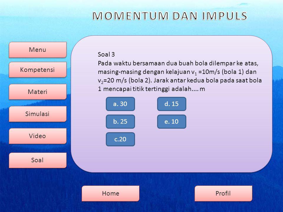 Menu Kompetensi Soal Video Simulasi Materi Profil Home Soal 3 Pada waktu bersamaan dua buah bola dilempar ke atas, masing-masing dengan kelajuan v 1 =10m/s (bola 1) dan v 2 =20 m/s (bola 2).