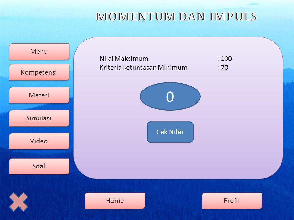 Menu Kompetensi Soal Video Simulasi Materi Profil Home Nilai Maksimum : 100 Kriteria ketuntasan Minimum : 70 0 Cek Nilai