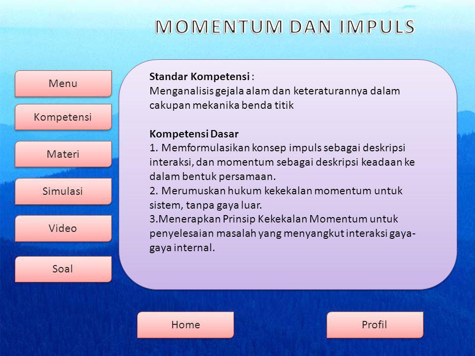 Menu Kompetensi Soal Video Simulasi Materi Profil Home Standar Kompetensi : Menganalisis gejala alam dan keteraturannya dalam cakupan mekanika benda titik Kompetensi Dasar 1.