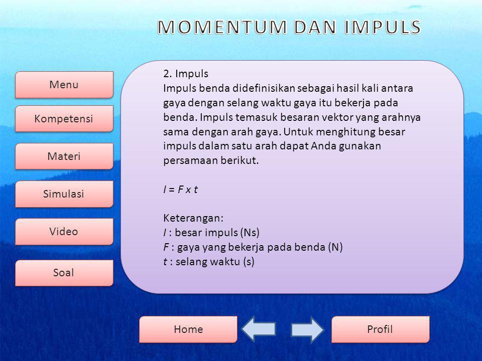 Menu Kompetensi Soal Video Simulasi Materi Profil Home Hukum Kekekalan Momentum Hukum ini menyatakan bahwa jika tidak ada gaya luar yang bekerja pada sistem, maka momentum total sesaat sebelum sama dengan momentum total sesudah tumbukan .