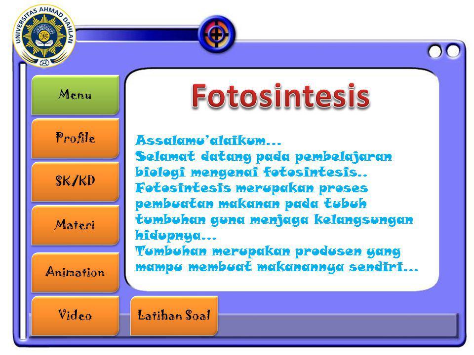 Menu Profile SK/KD Materi Animation Video Latihan Soal Latihan Soal Assalamu'alaikum... Selamat datang pada pembelajaran biologi mengenai fotosintesis
