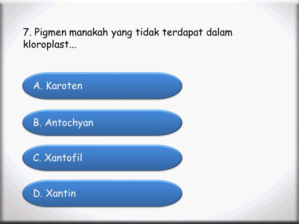 Menu Profile SK/KD Materi Animation Video Latihan Soal Latihan Soal 7. Pigmen manakah yang tidak terdapat dalam kloroplast... A. Karoten A. Karoten C.