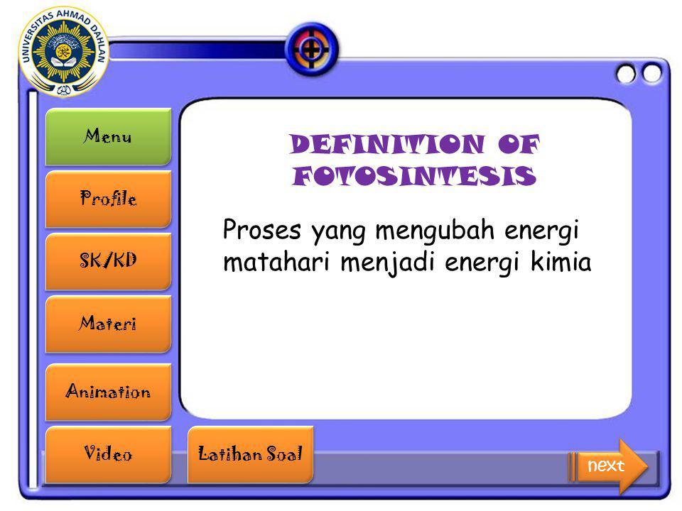 Menu Profile SK/KD Materi Animation Video Latihan Soal Latihan Soal DEFINITION OF FOTOSINTESIS Proses yang mengubah energi matahari menjadi energi kim
