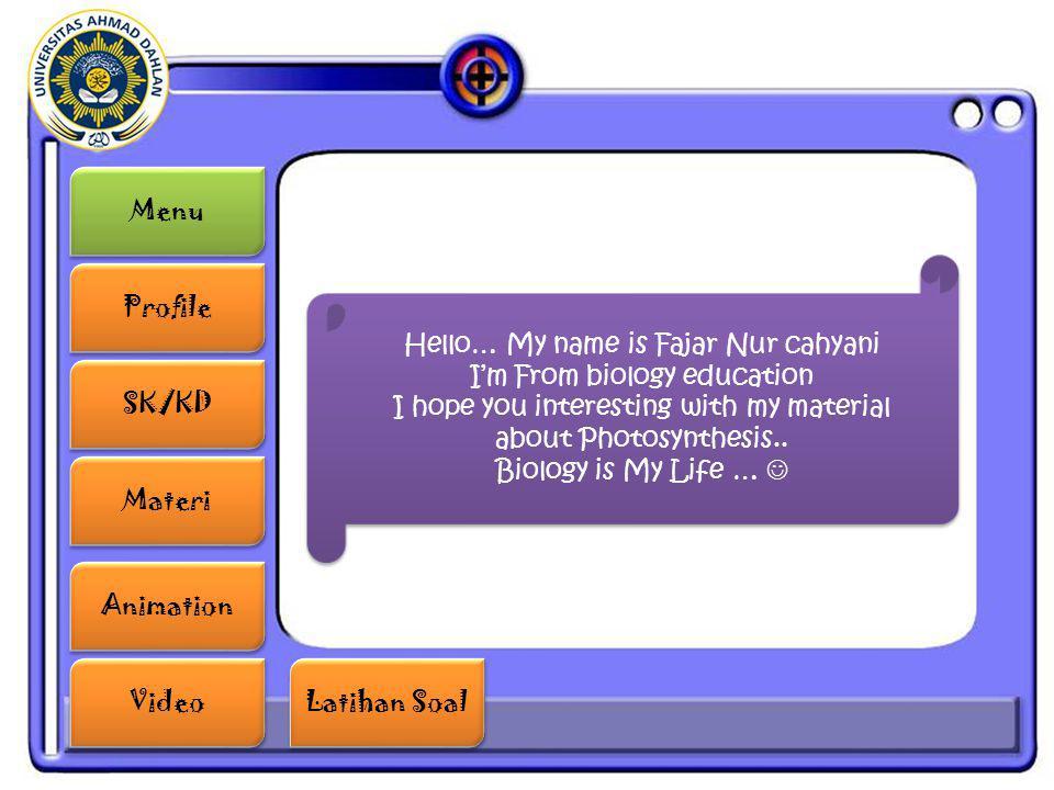 Menu Profile SK/KD Materi Animation Video Latihan Soal Latihan Soal Hello… My name is Fajar Nur cahyani I'm From biology education I hope you interest