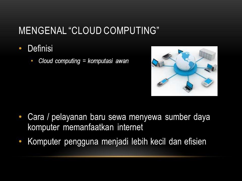 "MENGENAL ""CLOUD COMPUTING"" Definisi Cloud computing = komputasi awan Cara / pelayanan baru sewa menyewa sumber daya komputer memanfaatkan internet Kom"