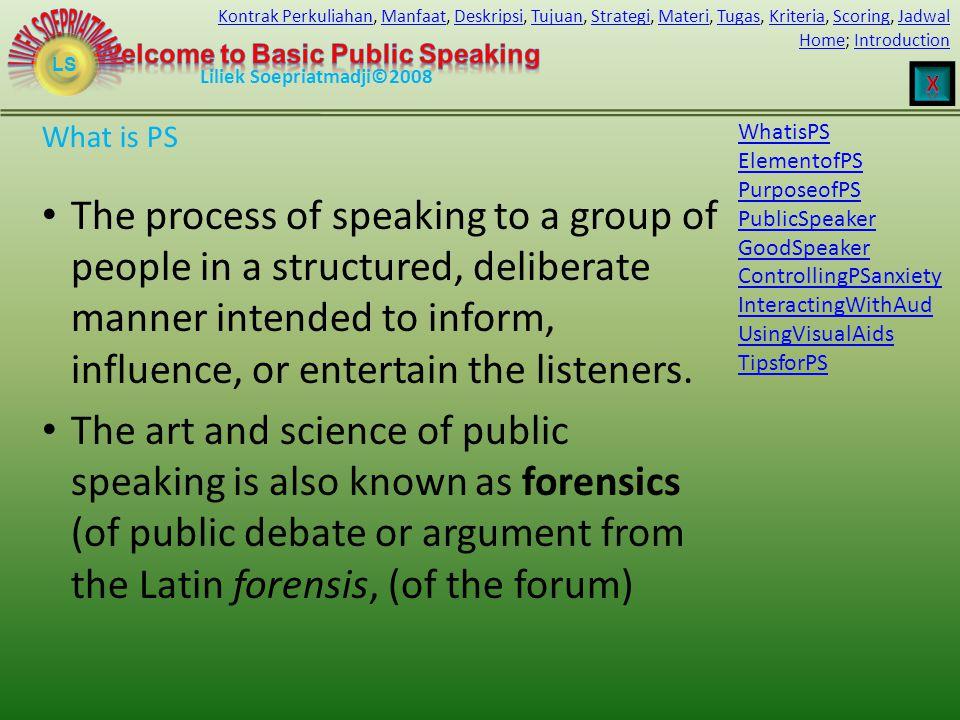 LS HomeHome; IntroductionIntroduction Liliek Soepriatmadji©2008 Kontrak PerkuliahanKontrak Perkuliahan, Manfaat, Deskripsi, Tujuan, Strategi, Materi, Tugas, Kriteria, Scoring, JadwalManfaatDeskripsiTujuanStrategiMateriTugasKriteriaScoringJadwal The process of speaking to a group of people in a structured, deliberate manner intended to inform, influence, or entertain the listeners.