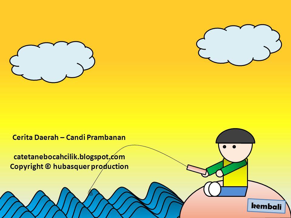 Cerita Daerah – Candi Prambanan catetanebocahcilik.blogspot.com Copyright © hubasquer production kembali