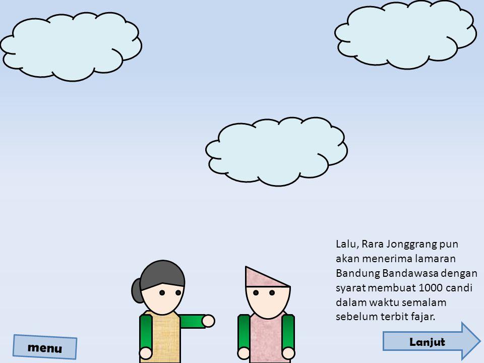 Lalu, Rara Jonggrang pun akan menerima lamaran Bandung Bandawasa dengan syarat membuat 1000 candi dalam waktu semalam sebelum terbit fajar.