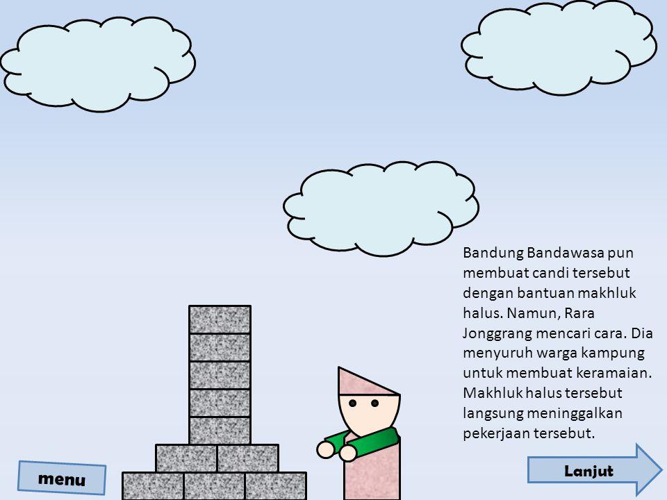 Candi pun baru jadi 999.Bandung Bandawasa baru menyadari bahwa dia dikelabui.