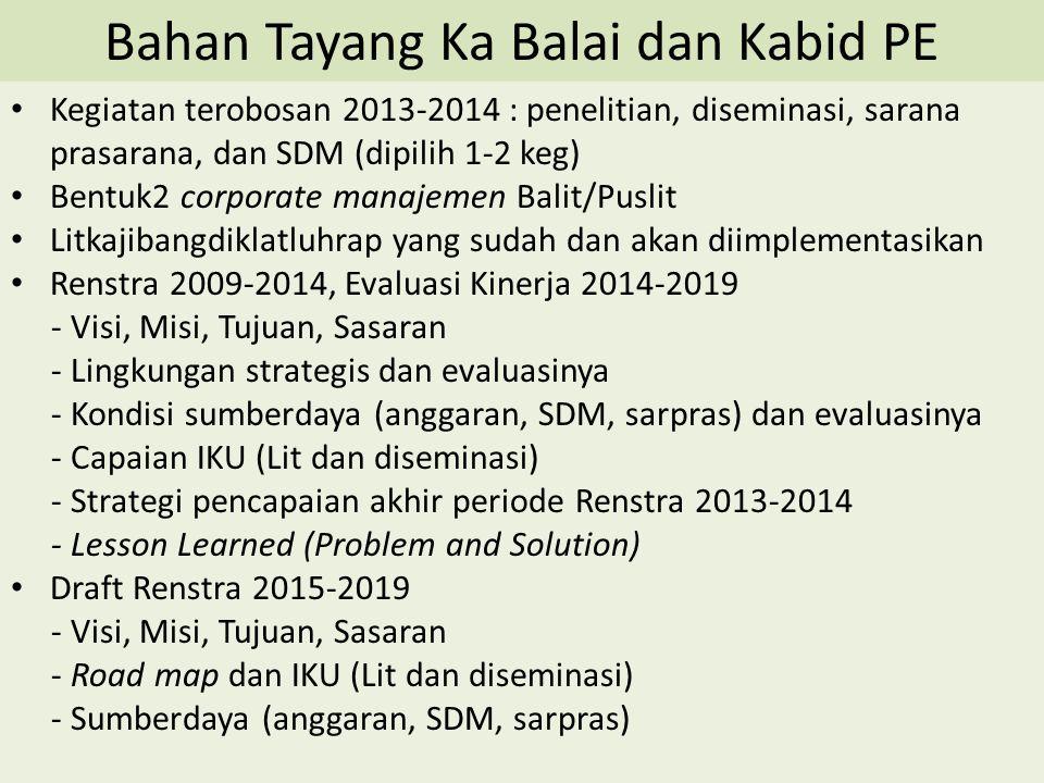 Bahan Tayang Ka Balai dan Kabid PE Kegiatan terobosan 2013-2014 : penelitian, diseminasi, sarana prasarana, dan SDM (dipilih 1-2 keg) Bentuk2 corporat
