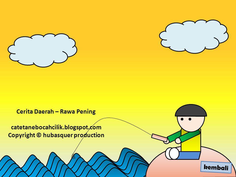 Cerita Daerah – Rawa Pening catetanebocahcilik.blogspot.com Copyright © hubasquer production kembali