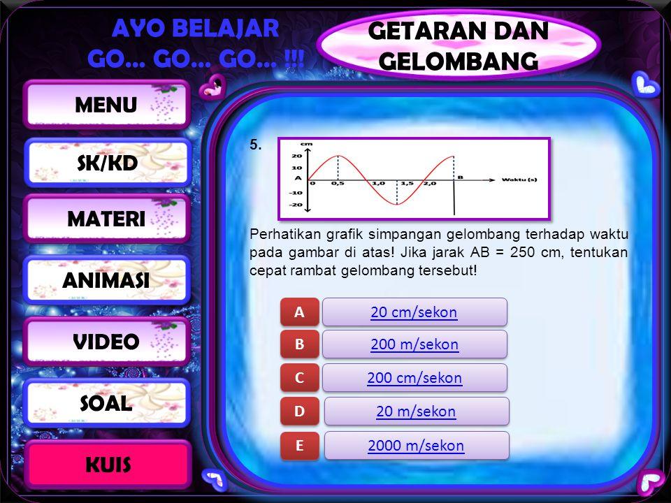 AYO BELAJAR GO… GO… GO… !!! 5. Perhatikan grafik simpangan gelombang terhadap waktu pada gambar di atas! Jika jarak AB = 250 cm, tentukan cepat rambat